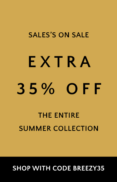 Sale's on Sale! Extra 35% Off the entire summer collection with code BREEZY35