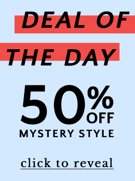 Deal of the Day - 50% Off Mystery Style - Click to Reveal