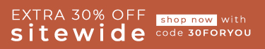 Extra 30% OFF Sitewide - shop now with code 30FORYOU