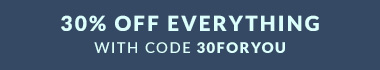 30% Off Everything with code 30FORYOU