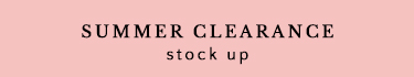 SUMMER CLEARANCE STOCK UP