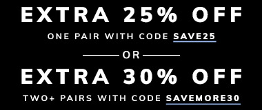 Extra 25% Off One Pair with code SAVE25 or Extra 30% Off Two or More Pairs with code SAVEMORE30