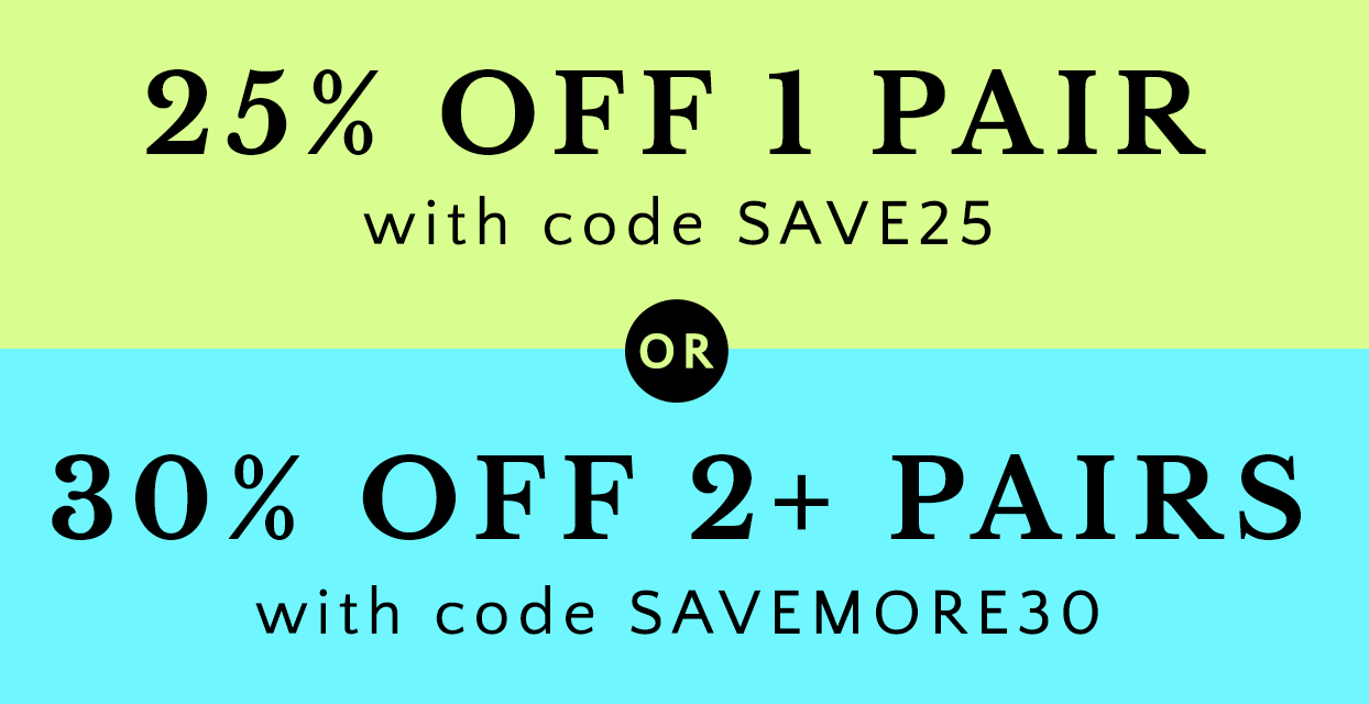 EXTRA 25% OFF 1 Pair with code SAVE25 or EXTRA 30% OFF 2+ PAIRS with code SAVEMORE30