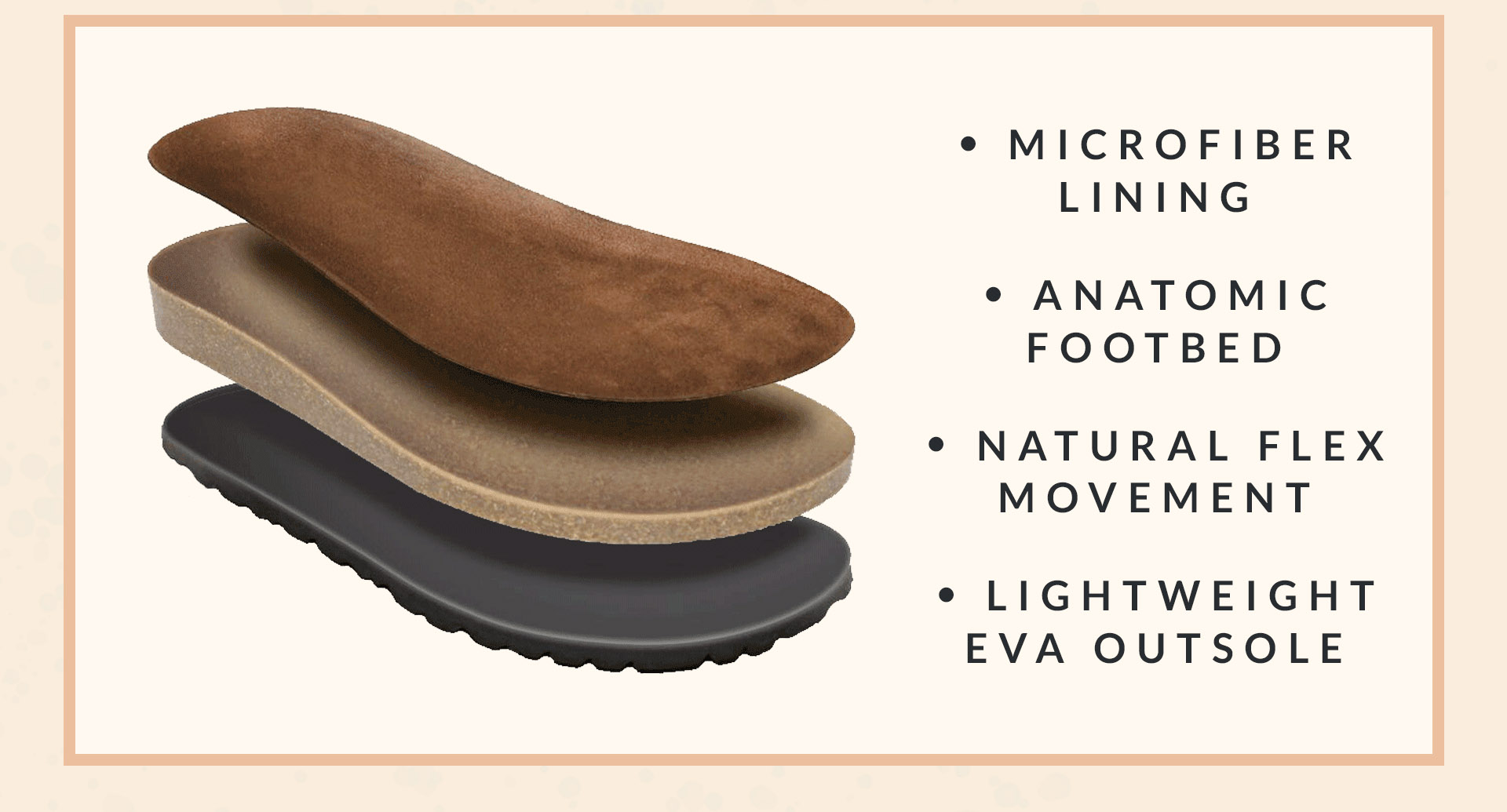  microfiber lining  anatomic footbed  natural flex movement  lightweight EVA outsole